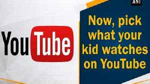 Now, pick what your kid watches on YouTub [Video]