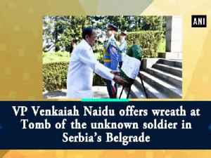 VP Venkaiah Naidu offers wreath at Tomb of the unknown soldier in Serbia's Belgrade [Video]
