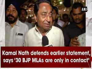 Kamal Nath defends earlier statement, says '30 BJP MLAs are only in contact' [Video]