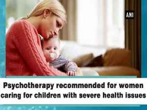 Psychotherapy recommended for women caring for children with severe health issues [Video]