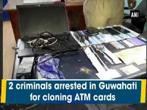 2 criminals arrested in Guwahati for cloning ATM cards [Video]