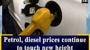 Petrol, diesel prices continue to touch new height [Video]