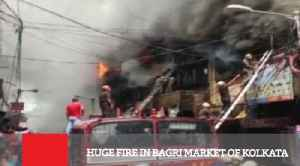 Huge Fire In Bagri Market Of Kolkata [Video]