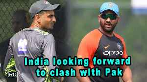 Asia Cup 2018   India looking forward to clash with Pak [Video]