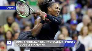 Serena Williams Denies Cheating, Points to Double Standard [Video]