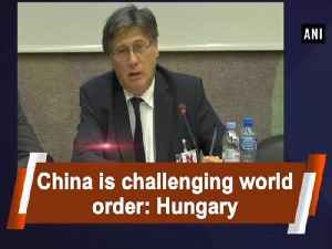 China is challenging world order: Hungary [Video]