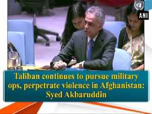 Taliban continues to pursue military ops, perpetrate violence in Afghanistan: Syed Akbaruddin [Video]