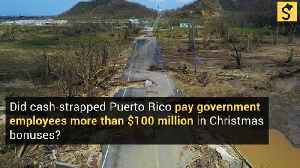Did Cash-Strapped Puerto Rico Pay Government Employees More Than $100 Million Christmas Bonuses? [Video]