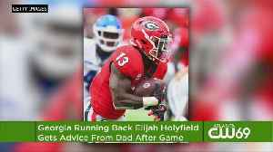 Georgia's Holyfield Gets Advice From Dad After Big Game [Video]