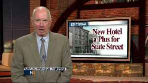 Editorial: New hotel a plus for State Street [Video]
