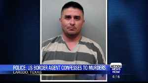 Border Patrol Agent Confesses to Killing 4 Women [Video]