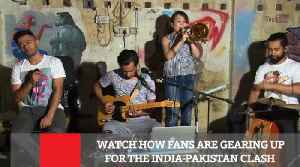 Watch How Fans Are Gearing Up For The India-Pakistan Clash [Video]