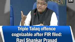 Triple Talaq offence cognizable after FIR filed: Ravi Shankar Prasad [Video]