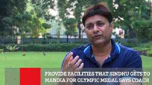 Provide Facilities That Sindhu Gets To Manika For Olympic Medal Says Coach [Video]