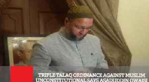 Triple Talaq Ordinance Against Muslim Unconstitutional Says Asaduddin Owaisi [Video]