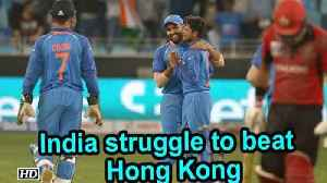 News video: Asia Cup 2018 : India struggle to beat minnows Hong Kong