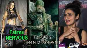 Fatima NERVOUS for 'Thugs', says working with Big B was Amazing [Video]