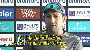 Asia Cup 2018 | We take India-Pakistan match very normally: Sarfraz [Video]