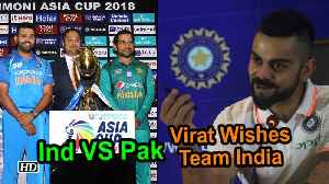 India VS Pakistan Asia Cup 2018: Virat Kohli Wishes Team India [Video]