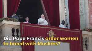 Did Pope Francis Order White Women to 'Breed' with Muslims? [Video]