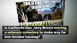 Is California Gov. Jerry Brown Moving a Veterans Cemetery to Make Way for Low-Income Housing? [Video]