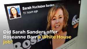 Did Sarah Sanders Offer Roseanne Barr a White House Job? [Video]