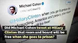 Did Michael Cohen Tweet at Hillary Clinton That Room and Board Will Be Free When She Goes to Prison? [Video]