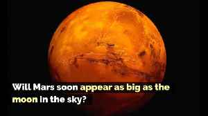 Will Mars Soon Appear as Big as the Moon in The Sky? [Video]