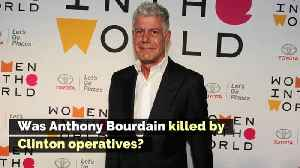Was Anthony Bourdain Killed by Clinton Operatives? [Video]