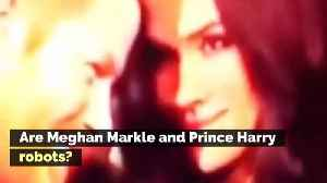 Are Meghan Markle and Prince Harry Robots? [Video]