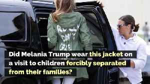 Did Melania Trump Wear This Jacket on Her Way to Visit Children Separated from Their Families? [Video]