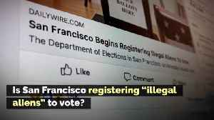 Is San Francisco Registering 'Illegal Aliens' to Vote? [Video]