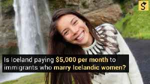 Does Iceland Pay $5,000 Per Month to Immigrants Who Marry Icelandic Women? [Video]