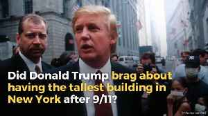 Trump Bragged He Had the 'Tallest Building in Manhattan' After the 9/11 Attacks? [Video]