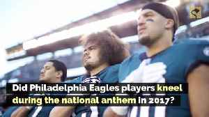Did Philadelphia Eagles Players Kneel During the National Anthem in 2017? [Video]