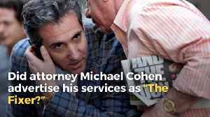 Did Attorney Michael Cohen Advertise His Services as 'The Fixer?' [Video]