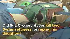 Did Sgt. Gregory Hayes Kill Two Syrian Refugees for Raping His Daughter? [Video]