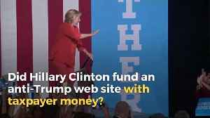 Did Hillary Clinton Found an Anti-Trump Website with Taxpayer Dollars? [Video]
