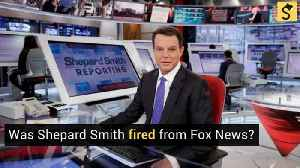 Shepard Smith Fired from Fox News? [Video]