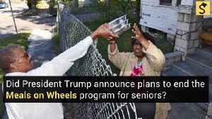 Did President Trump Announce Plans to End the 'Meals on Wheels' Program? [Video]