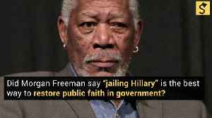 Did Morgan Freeman Say 'Jailing Hillary' Is the Best Way to 'Restore Public Faith' in Government? [Video]
