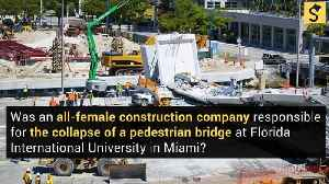 Was an All-Female Construction Company Responsible for the FIU-Sweetwater Bridge Collapse? [Video]