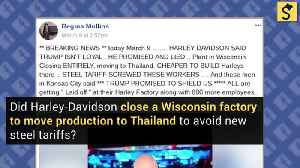 Did Harley-Davidson Close a Wisconsin Factory to Move Production to Thailand Due to New Steel Tariffs? [Video]