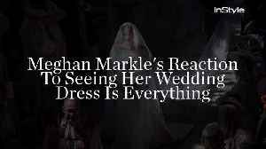 Meghan Markle's Reaction To Seeing Her Wedding Dress Is Everything [Video]