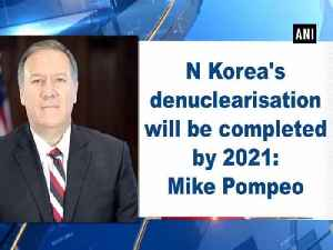 N Korea's denuclearisation will be completed by 2021: Mike Pompeo [Video]