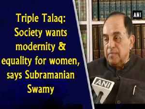 Triple Talaq: Society wants modernity andequality for women, says Subramanian Swamy [Video]