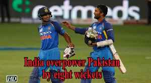 Asia Cup 2018 | India overpower Pakistan by eight wickets [Video]