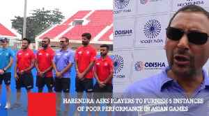 Harendra  Asks Players To Furnish 5 Instances Of Poor Performance In Asian Games [Video]