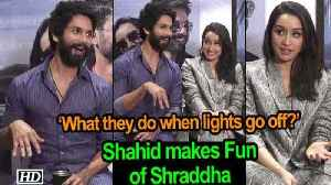 Shahid makes Fun of Shraddha | 'What they like to do when lights go off?' [Video]