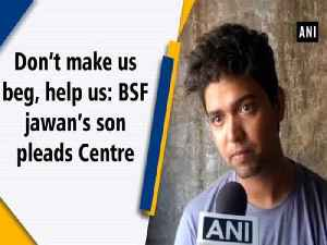 Don't make us beg, help us: BSF jawan's son pleads Centre [Video]